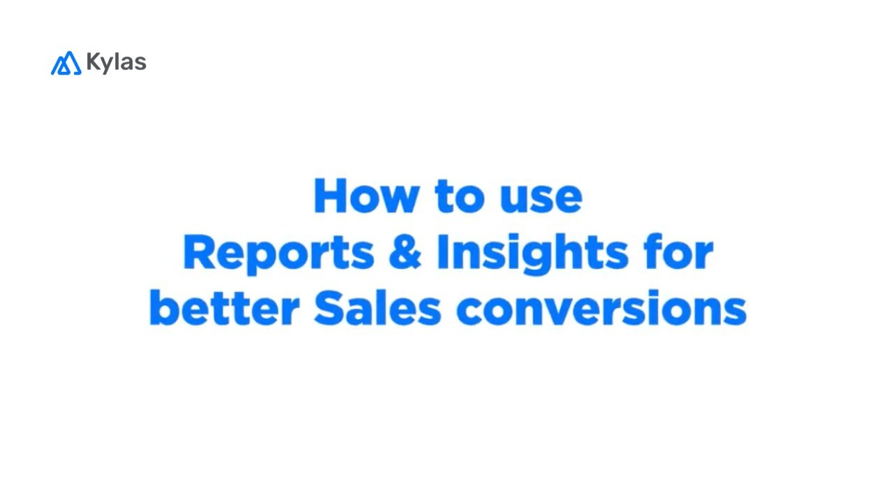 How to Use Reports & Insights for Better Sales Conversions?